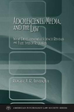 Levesque, Roger J. R. - Adolescents, Media, and the Law: What Developmental Science Reveals and Free Speech Requires, e-kirja