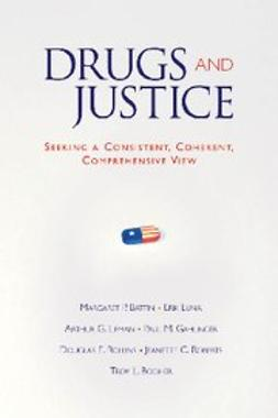 Battin, Margaret P. - Drugs and Justice : Seeking a Consistent, Coherent, Comprehensive View, ebook