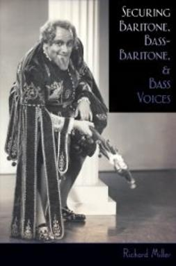Miller, Richard - Securing Baritone, Bass-Baritone, and Bass Voices, ebook