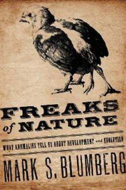 Blumberg, Mark S. - Freaks of Nature : What Anomalies Tell Us About Development and Evolution, ebook