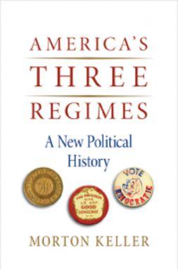Keller, Morton - America's Three Regimes: A New Political History, ebook
