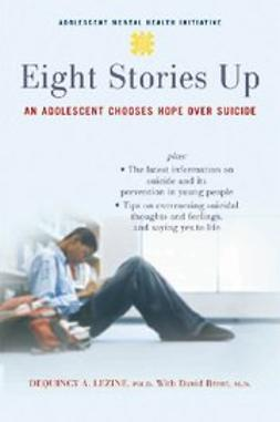 Brent, David - Eight Stories Up : An Adolescent Chooses Hope over Suicide, ebook
