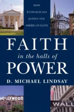 Lindsay, D. Michael - Faith in the Halls of Power: How Evangelicals Joined the American Elite, e-bok