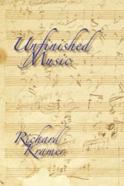 Kramer, Richard - Unfinished Music, ebook