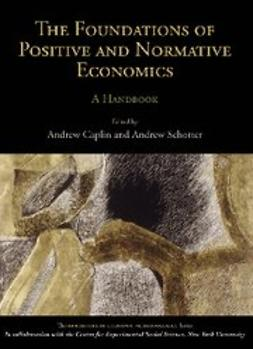 Caplin, Andrew - The Foundations of Positive and Normative Economics : A Handbook, ebook