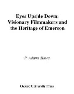 Sitney, P. Adams - Eyes Upside Down : Visionary Filmmakers and the Heritage of Emerson, ebook