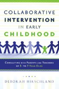 Collaborative Intervention in Early Childhood : Consulting with Parents and Teachers of 3- to 7-Year-Olds