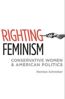 Schreiber, Ronnee - Righting Feminism : Conservative Women and American Politics, ebook