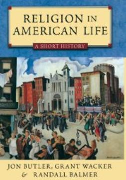 Balmer, Randall - Religion in American Life: A Short History Updated Edition, e-bok