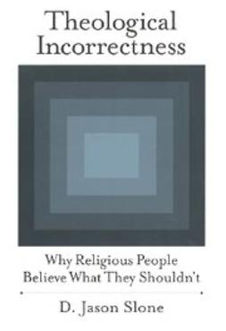 Slone, Jason - Theological Incorrectness : Why Religious People Believe What They Shouldn't, ebook