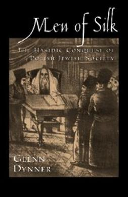 , Dynner, Glenn - Men of Silk: The Hasidic Conquest of Polish Jewish Society, e-bok