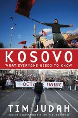 Judah, Tim - Kosovo What Everyone Needs to Know, ebook