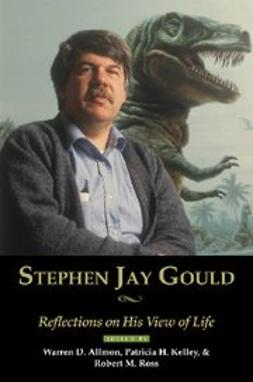 , Allmon, Warren D. - Stephen Jay Gould : Reflections on His View of Life, ebook