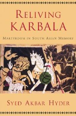 Hyder, Syed Akbar - Reliving Karbala Martyrdom in South Asian Memory, ebook