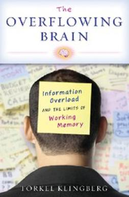 Klingberg, Torkel - The Overflowing Brain : Information Overload and the Limits of Working Memory, e-bok