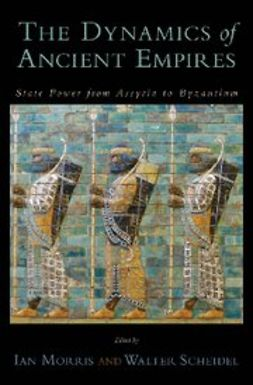 Morris, Ian - The Dynamics of Ancient Empires : State Power from Assyria to Byzantium, ebook