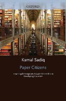 Sadiq, Kamal - Paper Citizens : How Illegal Immigrants Acquire Citizenship in Developing Countries, ebook