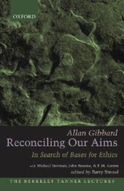 Gibbard, Allan - Reconciling Our Aims : In Search of Bases for Ethics, ebook