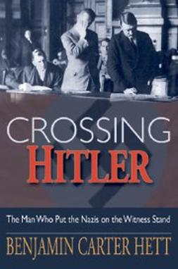 Hett, Benjamin Carter - Crossing Hitler : The Man Who Put the Nazis on the Witness Stand, ebook