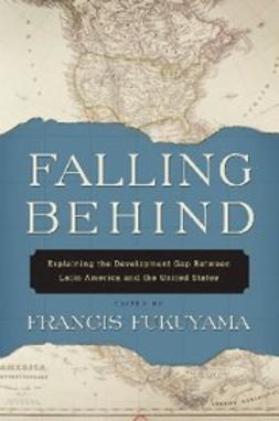 Fukuyama, Francis - Falling Behind : Explaining the Development Gap Between Latin America and the United States, e-bok