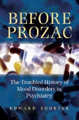 Shorter, Edward - Before Prozac : The Troubled History of Mood Disorders in Psychiatry, e-kirja