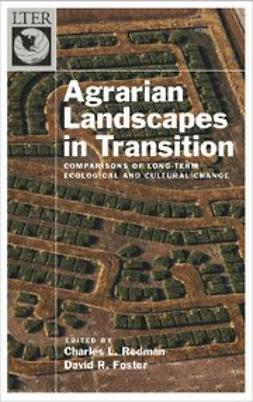 Agrarian Landscapes in Transition : Comparisons of Long-Term Ecological & Cultural Change