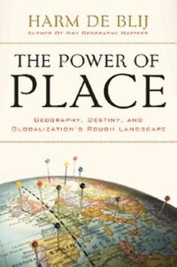 Blij, Harm De - The Power of Place : Geography, Destiny, and Globalization's Rough Landscape, e-bok