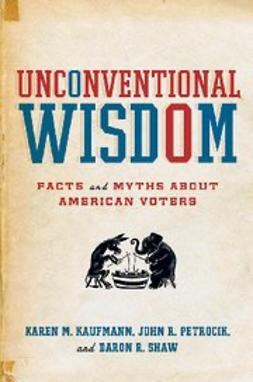 Kaufmann, Karen M. - Unconventional Wisdom : Facts and Myths About American Voters, ebook