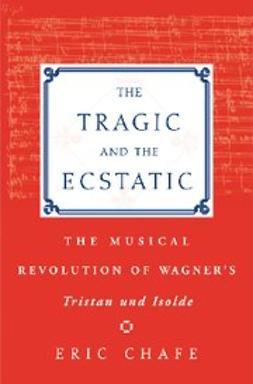 Chafe, Eric Thomas - The Tragic and the Ecstatic, ebook