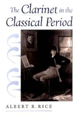 Rice, Albert R. - The Clarinet in the Classical Period, ebook