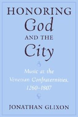 Glixon, Jonathan - Honoring God and the City : Music at the Venetian Confraternities 1260-1806, e-bok