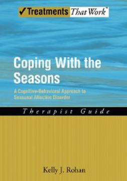 Coping with the Seasons A Cognitive Behavioral Approach to Seasonal Affective Disorder, Therapist Guide