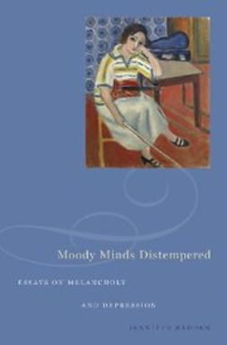 Radden, Jennifer - Moody Minds Distempered Essays on Melancholy and Depression, ebook