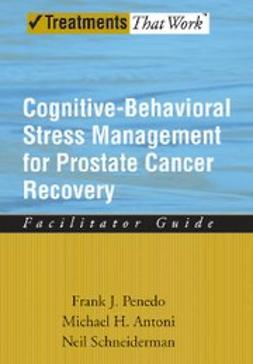 Antoni, Michael H - Cognitive-Behavioral Stress Management for Prostate Cancer Recovery Facilitator Guide, ebook