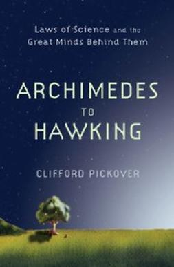 Pickover, Clifford - Archimedes to Hawking : Laws of Science and the Great Minds Behind Them, ebook