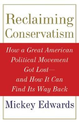 Edwards, Mickey - Reclaiming Conservatism : How a Great American Political Movement Got Lost--And How It Can Find Its Way Back, e-kirja