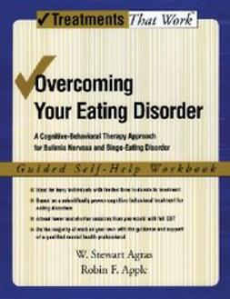 Overcoming Your Eating Disorder : A Cognitive-Behavioral Therapy Approach for Bulimia Nervosa and Binge-Eating Disorder, Guided Self Help Workbook