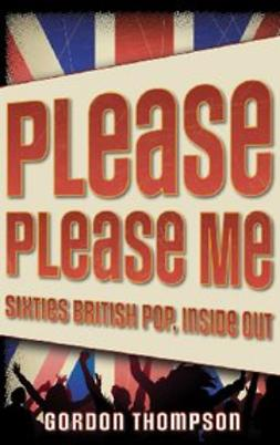 Thompson, Gordon - Please Please Me : Sixties British Pop, Inside Out, e-bok