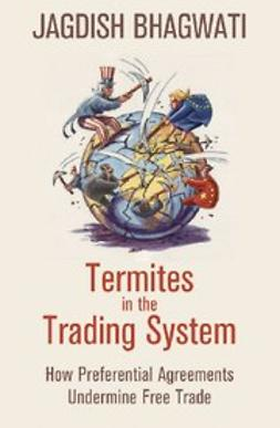 Bhagwati, Jagdish - Termites in the Trading System : How Preferential Agreements Undermine Free Trade, ebook