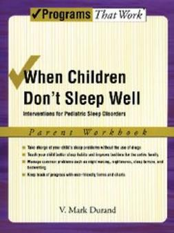 When Children Don't Sleep Well : Interventions for Pediatric Sleep Disorders Parent Workbook Parent Workbook