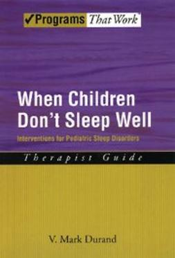 When Children Don't Sleep Well : Interventions for Pediatric Sleep Disorders Therapist Guide Therapist Guide