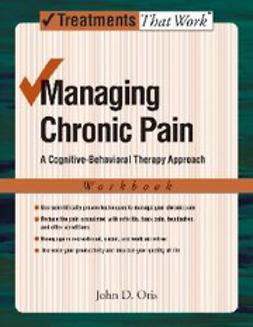 Managing Chronic Pain : A Cognitive-Behavioral Therapy Approach Workbook