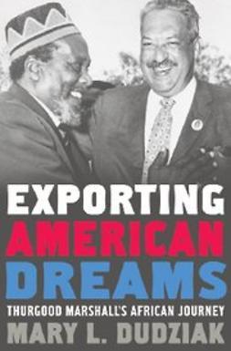 Dudziak, Mary L. - Exporting American Dreams : Thurgood Marshall's African Journey, e-kirja