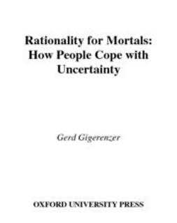 Gigerenzer, Gerd - Rationality for Mortals : How People Cope with Uncertainty, ebook