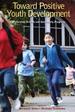 Shinn, Marybeth - Toward Positive Youth Development : Transforming Schools and Community Programs, ebook