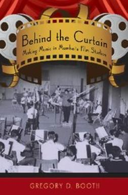 Booth, Greg - Behind the Curtain : Making Music in Mumbai's Film Studios, ebook