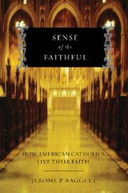 Baggett, Jerome P. - Sense of the Faithful : How American Catholics Live Their Faith, ebook