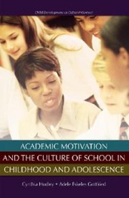 Gottfried, Adele E. - Academic Motivation and the Culture of Schooling, ebook
