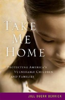 Berrick, Jill Duerr - Take Me Home : Protecting America's Vulnerable Children and Families, e-bok
