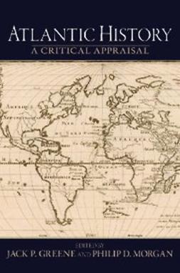 Greene, Jack D - Atlantic History : A Critical Appraisal, ebook